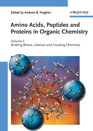 Amino Acids, Peptides and Proteins in Organic Chemistry, Building Blocks, Catalysis and Coupling Chemistry (Amino Acids,