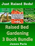 Raised Bed Gardening: 3 Books bundle on Growing Vegetables In Raised Beds.
