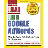 Ultimate Guide to Google AdWords: How to Access 100 Million People in 10 Minutes ~ Bryan Todd