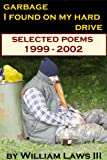 Garbage I Found on My Hard Drive - Selected Poems 1999-2002