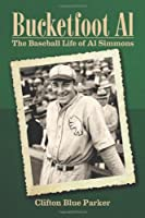 Bucketfoot Al: The Baseball Life of Al Simmons Front Cover
