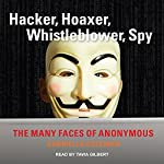 Hacker, Hoaxer, Whistleblower, Spy: The Many Faces of Anonymous   Gabriella Coleman