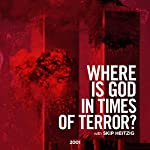 Where Is God in Times of Terror? | Skip Heitzig