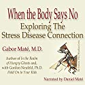 When the Body Says No: Exploring the Stress-Disease Connection Audiobook by Gabor Maté Narrated by Daniel Maté