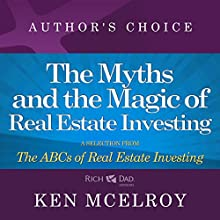 The Myths and the Magic: A Selection from Rich Dad Advisors: ABCs of Real Estate Investing | Livre audio Auteur(s) : Ken McElroy Narrateur(s) : Garrett Sutton