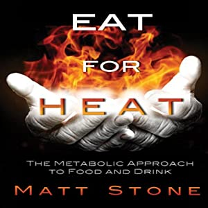 Eat for Heat: The Metabolic Approach to Food and Drink | [Matt Stone]