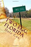 Two Egg, Florida: A Collection of Ghost Stories, Legends and Unusual Facts