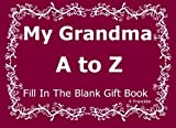 My Grandma A to Z Fill In The Blanks Gift Book (A to Z Gift Books) (Volume 3)