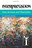 img - for First, Second, and Third John: Interpretation: A Bible Commentary for Teaching and Preaching (Interpretation: A Bible Commentary for Teaching & Preaching) book / textbook / text book