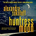 Huntress Moon (       UNABRIDGED) by Alexandra Sokoloff Narrated by R.C. Bray