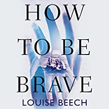 How to Be Brave (       UNABRIDGED) by Louise Beech Narrated by Finty Williams