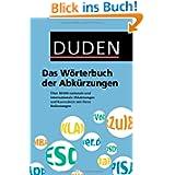 Duden - Das Wörterbuch der Abkürzungen: Über 50.000 nationale und internationale Abkürzungen und Kurzwörter mit...