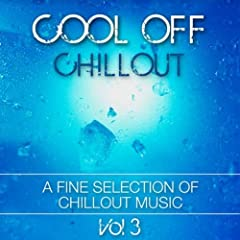 Cool Off Chillout Vol. 3 (A Fine Selection Of Chillout Music)