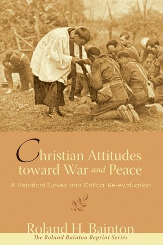 Christian Attitudes toward War and Peace: A Historical...