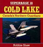 Cold Lake: Canada's Northern Guardians