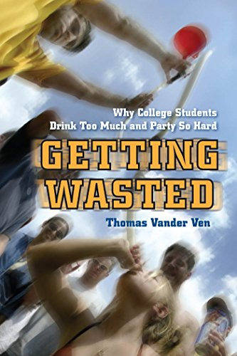 Getting Wasted: Why College Students Drink Too Much and...