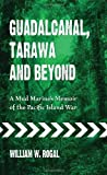 Guadalcanal, Tarawa and Beyond: A Mud Marine's Memoir of the Pacific Island War