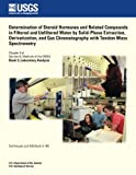 img - for Determination of Steroid Hormones and Related Compounds in Filtered and Unfiltered Water by Solid-Phase Extraction, Derivatization, and Gas Chromatography with Tandem Mass Spectrometry book / textbook / text book