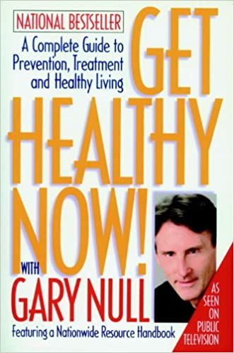Get Healthy Now! A Complete Guide to Prevention, Treatment and Healthy Living written by Gary Null