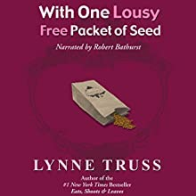 With One Lousy Free Packet of Seed (       UNABRIDGED) by Lynne Truss Narrated by Robert Bathurst