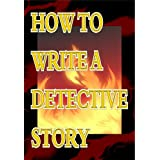 HOW TO WRITE A DETECTIVE STORY