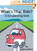 What's That Ride?  A fun guessing book for young children (baby to 5 yrs)