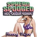 Spread & Spooged: Taboo Forbidden Pregnancy Erotica | Hazey Daize