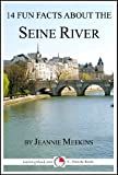 14 Fun Facts About the Seine River: A 15-Minute Book (15-Minute Books 74)