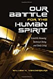 img - for Our Battle for the Human Spirit: Scientific Knowing, Technical Doing, and Daily Living book / textbook / text book