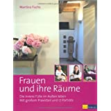 Frauen und ihre Rume. Die innere Flle im Auen leben. Mit groem Praxisteil und 17 Portrtsvon &#34;Martina Fuchs&#34;