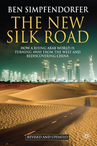 Ben Simpfendorfer - The New Silk Road: How a Rising Arab World is Turning Away from the West and Rediscovering China