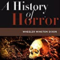 A History of Horror (       UNABRIDGED) by Wheeler Winston Dixon Narrated by Aaron Henkin