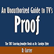 An Unauthorized Guide to TV's Proof: The TNT Series Starring Jennifer Beals as Dr. Carolyn Tyler (       UNABRIDGED) by D. Carter Narrated by Scott Clem