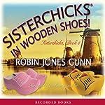 Sisterchicks in Wooden Shoes   Robin Gunn