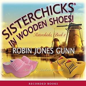 Sisterchicks in Wooden Shoes | [Robin Gunn]