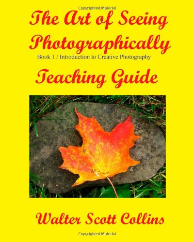 The Art Of Seeing Photographically: Teaching Guide