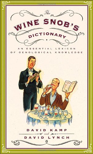 The Wine Snob's Dictionary: An Essential Lexicon of Oenological Knowledge