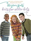 The Yarn Girls' Guide to Knits for Older Kids: Quick-to-Knit Patterns for Four- to Ten-Year-Olds (0307336905) by Carles, Julie
