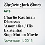 Charlie Kaufman Discusses 'Anomalisa,' His Existential Stop-Motion Movie | Dave Itzkoff
