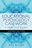 Educational Psychology Casework, Second Edition: A Practice Guide