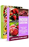 Indoor Gardening Box Set: How to Grow Beautiful Tomatoes, Bell Peppers and Avocados at Home and How to Grow Delicious Peaches, Grapes and Strawberries at Home (Indoor Gardening, Urban Garden)