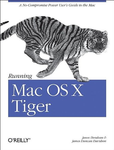 Running Mac OS X Tiger: A No-Compromise Power User's Guide to the Mac