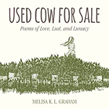 Used Cow for Sale: Poems of Love, Lust, and Lunacy (       UNABRIDGED) by Melisa K. L. Graham Narrated by Melisa K. L. Graham