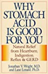 Why Stomach Acid Is Good for You: Nat...
