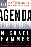 The Agenda: What Every Business Must Do to Dominate the Decade (0609609661) by Michael Hammer
