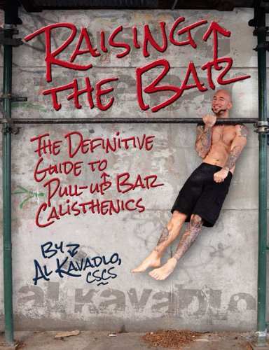Raising the Bar: The Definitive Guide to Bar Calisthenics: The Definitive Guide to Pull-up Bar Calisthenics