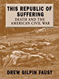 Image of This Republic of Suffering: Death and the American Civil War (Thorndike Nonfiction)