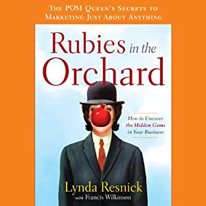 Rubies in the Orchard: How to Uncover the Hidden Gems in Your Business | [Lynda Resnick, Francis Wilkinson]