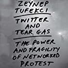 Twitter and Tear Gas: The Power and Fragility of Networked Protest Audiobook by Zeynep Tufekci Narrated by Carly Robins