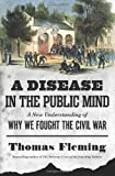 img - for A Disease in the Public Mind: A New Understanding of Why We Fought the Civil War book / textbook / text book
